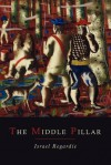 The Middle Pillar: A Co-Relation of the Principles of Analytical Psychology and the Elementary Techniques of Magic - Israel Regardie
