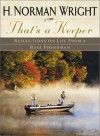 That's a Keeper: Reflections on Life from a Bass Fisherman - H. Norman Wright