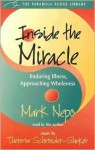 Inside the Miracle: Enduring Illness, Approaching Wholeness - Mark Nepo