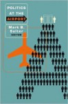 Politics at the Airport - Mark B. Salter, Peter Adey, Colin J. Bennett, Gillian Fuller, Francisco R. Klauser, Gallya Lahav, David Lyon, Benjamin J. Muller