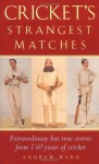 Cricket's Strangest Matches - Andrew Ward