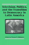 Television, Politics, and the Transition to Democracy in Latin America - Thomas E. Skidmore