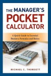 The Manager's Pocket Calculator: A Quick Guide to Essential Business Formulas and Ratios - Michael C. Thomsett