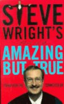 Steve Wright's book of the amazing but true: trivia for the connoisseur - Steve Wright