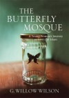 The Butterfly Mosque: A Young Woman's Journey To Love and Islam - G. Willow Wilson