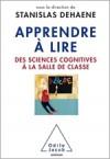 Apprendre à Lire: des sciences cognitives à la salle de classe - Stanislas Dehaene, Collectif