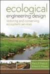 Ecological Engineering Design: Restoring and Conserving Ecosystem Services - Marty D. Matlock, Robert Morgan