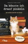 Da könnte ich drauf pinkeln: Und weitere Gedichte von Katzen (German Edition) - Francesco Marciuliano
