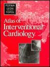 Atlas of Interventional Cardiology - Jeffrey J. Popma, Martin B. Leon, Eric J. Topol