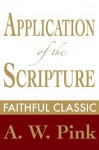Application of the Scriptures: A Study of Dispensationalism (Arthur Pink Collection) - Arthur W. Pink