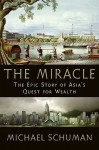 The Miracle: The Epic Story of Asia's Quest for Wealth - Michael A. Schuman