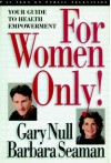 For Women Only: Your Guide to Health Empowerment - Gary Null, Barbara Seaman