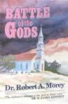 The Battle Of The Gods - Robert A. Morey