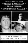 The Review of Contemporary Fiction Younger Writers Issue (Summer 1993): William T. Vollmann / Susan Daitch / David Foster Wallace - Larry McCaffery, William T. Vollmann, David Foster Wallace, Susan Daitch