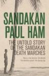 Sandakan: The Untold story of the Sandakan Death Marches - Paul Ham