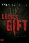 Leises Gift: Thriller (German Edition) - Greg Iles, Axel Merz
