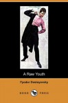 A Raw Youth (Dodo Press) - Fyodor Dostoyevsky, Constance Garnett