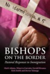 Bishops on the Border: Pastoral Responses to Immigration - Stephen Talmage, Gerald Kicanas, Minerva G. Carcano, Mark Adams, Kirk Smith