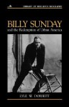 Billy Sunday and the Redemption of Urban America - Lyle W. Dorsett