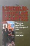 The Lincoln-Douglas Debates:The First Complete, Unexpurgated Text - Harold Holzer