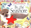 By the Seashore : A Natural Trail Book (A Touch and Feel Adventure) - A.J. Wood, A.J. Wood, Becki Wood