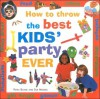 How to Throw the Best Kids' Party Ever - Petra Boase, Sue Maggs