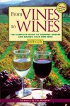 From Vines to Wines: The Complete Guide to Growing Grapes and Making Your Own Wine - Jeff Cox