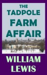 The Tadpole Farm Affair - William Lewis