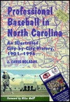 Professional Baseball in North Carolina: An Illustrated City-By-City History, 1901-1996 - J. Chris Holaday, Miles Wolff