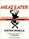 Meat Eater: Adventures from the Life of an American Hunter - Steven Rinella, Jeffrey Kafer