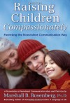 Raising Children Compassionately: Parenting the Nonviolent Communication Way (Nonviolent Communication Guides) - Marshall B. Rosenberg