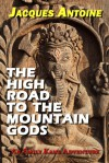The High Road to the Mountain Gods - Jacques Antoine