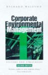 Corporate Environmental Management 1: Systems and Strategies - Richard Welford