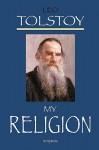 My Religion - Leo Tolstoy, Huntington Smith