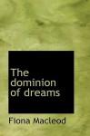 The Dominion of Dreams - Fiona MacLeod