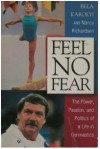 Feel No Fear: The Power, Passion, and Politics of a Life in Gymnastics - Bela Karolyi, Nancy Richardson Fischer