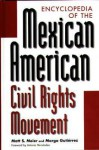 Encyclopedia of the Mexican American Civil Rights Movement - Matt S. Meier, Margo Gutierrez