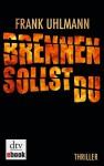 Brennen sollst du: Thriller - Frank Uhlmann