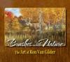 Brushes with Nature: The Art of Ron Van Gilder - Ron Ellis, Ron Van Gilder