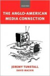 The Anglo-American Media Connection - Jeremy Tunstall, David Machin
