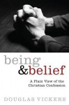 Being and Belief: A Plain View of the Christian Confession - Douglas Vickers