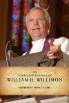 The Collected Sermons of William H. Willimon - William H. Willimon, Thomas G. Long