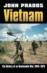 Vietnam: The History of an Unwinnable War, 1945-1975 - John Prados