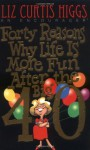 Forty Reasons Why Life Is More Fun After The Big 40 - Liz Curtis Higgs, Craig L. Blomberg, William W. Klein, Kermit Allen Ecklebarger, Robert L. Hubbard Jr.