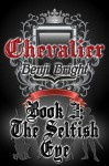 Chevalier Book 3: The Selfish Eye - Benji Bright