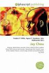 Jay Chou - Agnes F. Vandome, John McBrewster, Sam B Miller II