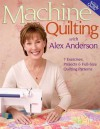 Machine Quilting With Alex Anderson: 7 Exercises, Projects & Full-size Quilting Patterns - Alex Anderson