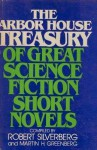 The Arbor House Treasury of Great Science Fiction Short Novels - Robert A. Heinlein, Arthur C. Clarke, Isaac Asimov, Robert Silverberg, Damon Knight, James Tiptree Jr., Cordwainer Smith, Martin H. Greenberg, Theodore Sturgeon, Jack Vance, James Blish, Samuel R. Delany, John Varley, Katherine MacLean, A. Bertram Chandler, Wyman Guin, C