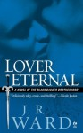 Lover Eternal: A Novel of the Black Dagger Brotherhood - J.R. Ward