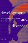 Development And Disorder: A History Of The Third World Since 1945 - Michael Mason, United States